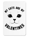 My Cats are my Valentines Aluminum Magnet by TooLoud