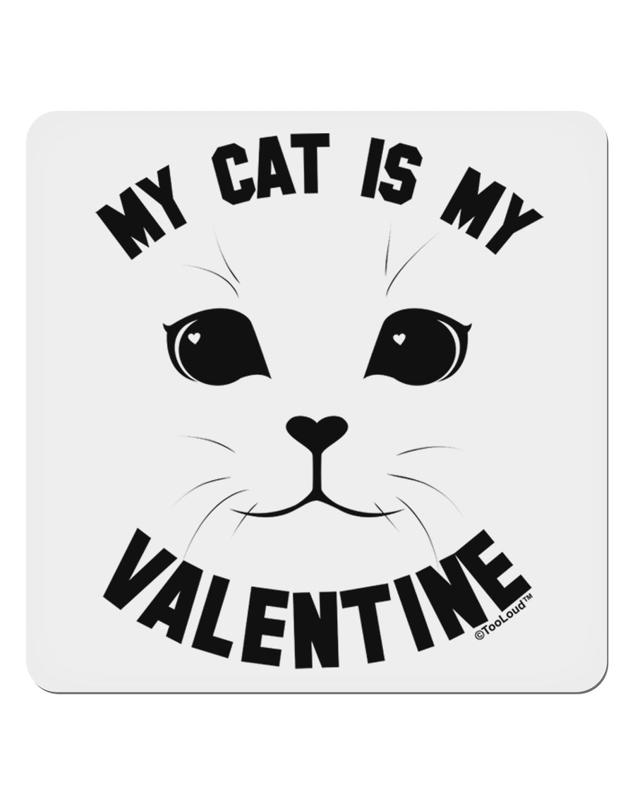 "My Cat is my Valentine 4x4"" Square Sticker by TooLoud"