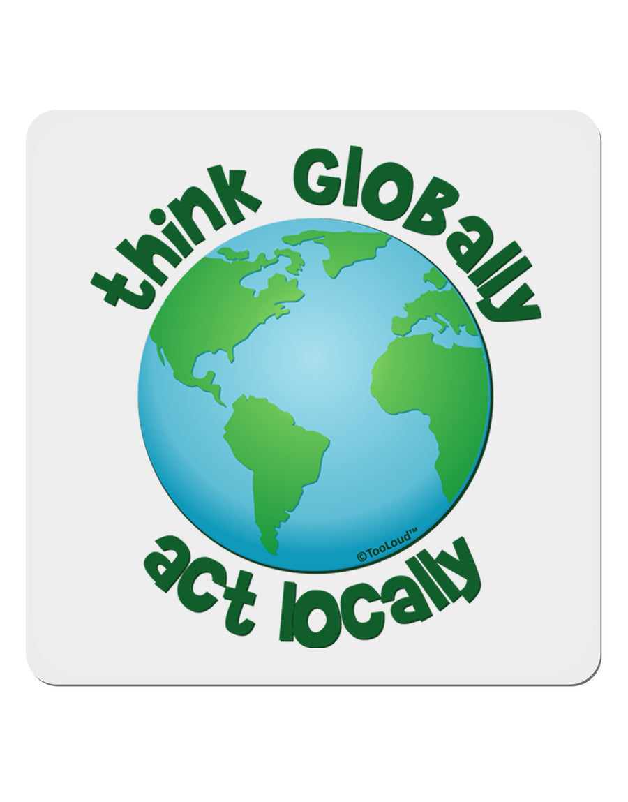 "Think Globally Act Locally - Globe 4x4"" Square Sticker 4 Pieces"