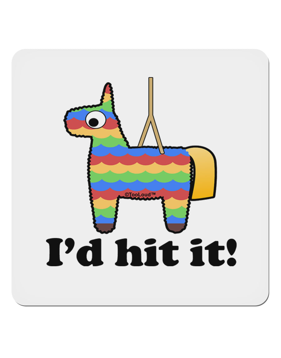 "I'd Hit it - Funny Pińata Design 4x4"" Square Sticker by TooLoud"