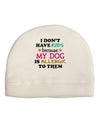 I Don't Have Kids - Dog Adult Fleece Beanie Cap Hat