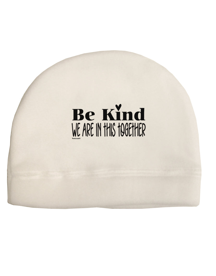 Be kind we are in this together  Child Fleece Beanie Cap Hat Tooloud