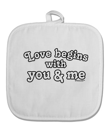 Love Begins With You and Me White Fabric Pot Holder Hot Pad by TooLoud