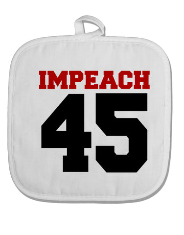 Impeach 45 White Fabric Pot Holder Hot Pad by TooLoud