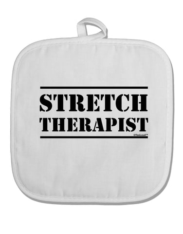 Stretch Therapist Text White Fabric Pot Holder Hot Pad by TooLoud