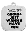 TooLoud Ghouls Just Wanna Have Fun White Fabric Pot Holder Hot Pad