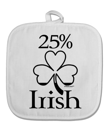 25 Percent Irish - St Patricks Day White Fabric Pot Holder Hot Pad by TooLoud