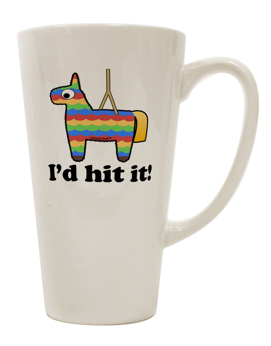 I'd Hit it - Funny Pińata Design 16 Ounce Conical Latte Coffee Mug by TooLoud
