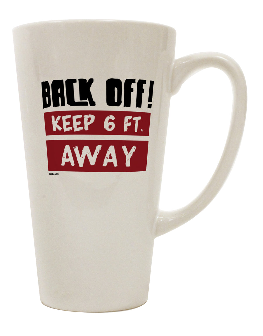 TooLoud BACK OFF Keep 6 Feet Away 16 Ounce Conical Latte Coffee Mug