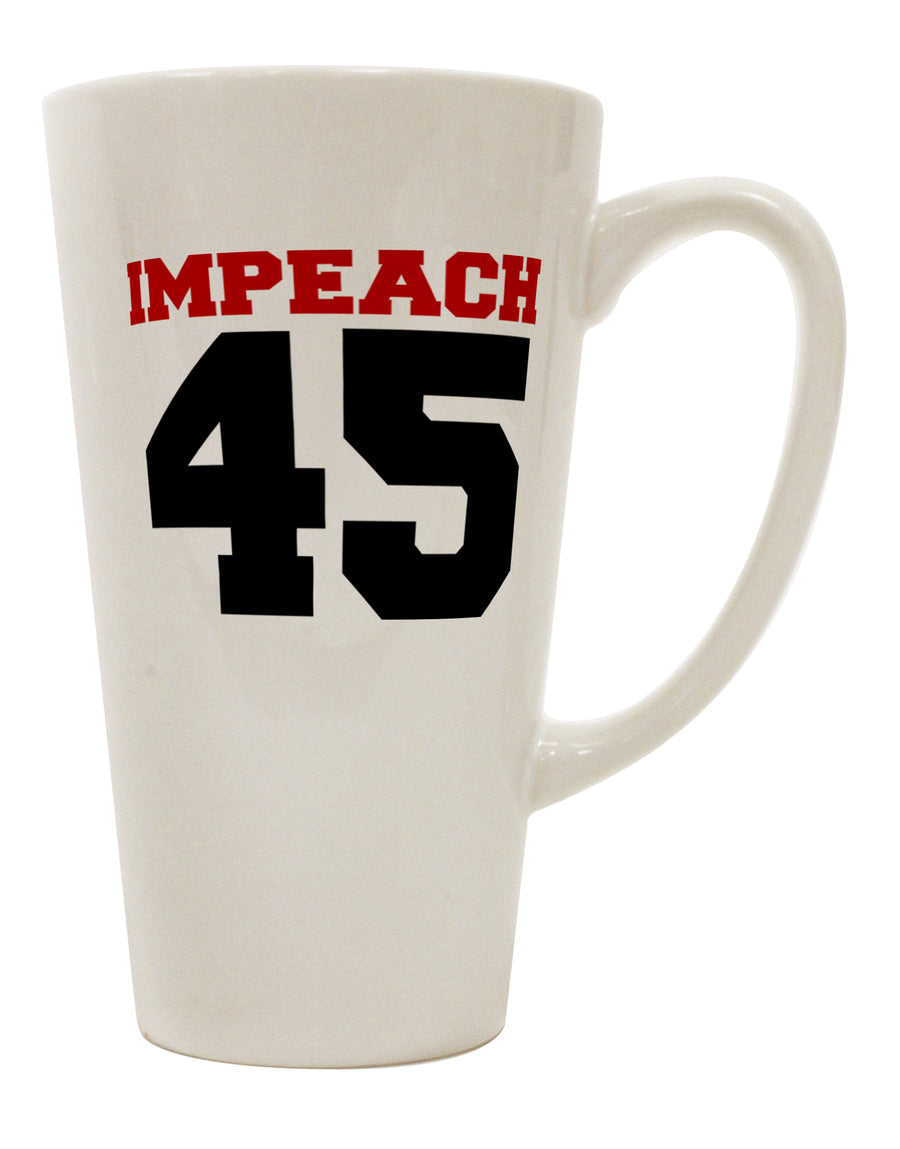 Impeach 45 16 Ounce Conical Latte Coffee Mug by TooLoud