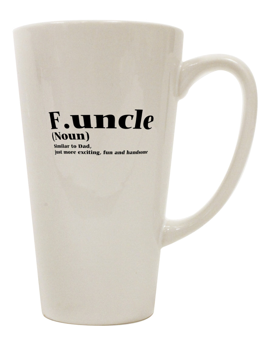 Funcle - Fun Uncle 16 Ounce Conical Latte Coffee Mug by TooLoud