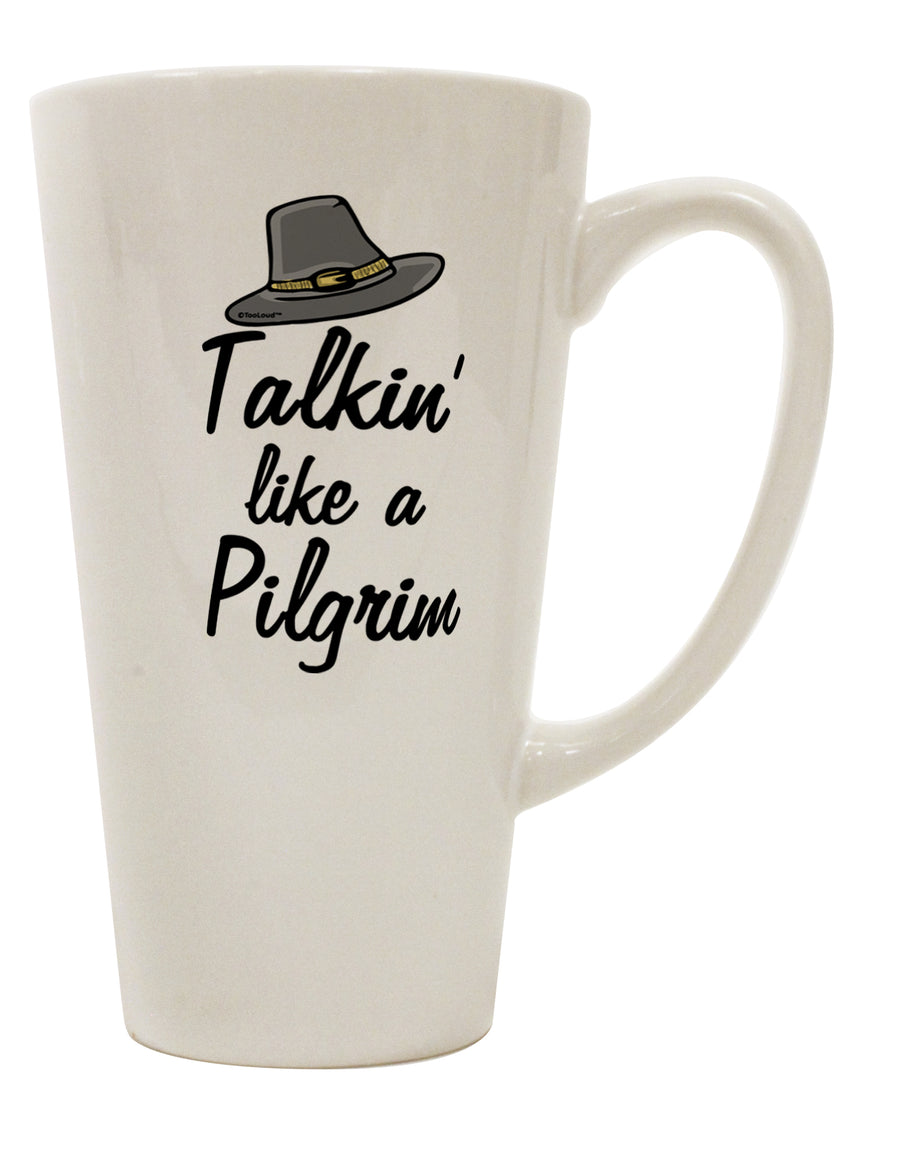 TooLoud Talkin Like a Pilgrim 16 Ounce Conical Latte Coffee Mug