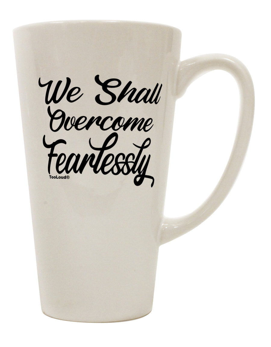 TooLoud We shall Overcome Fearlessly 16 Ounce Conical Latte Coffee Mug