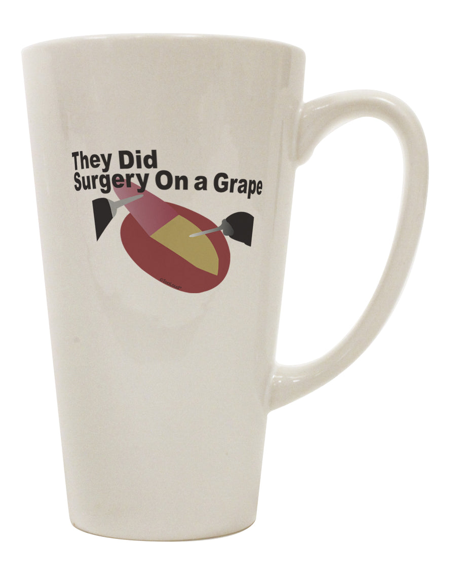 They Did Surgery On a Grape 16 Ounce Conical Latte Coffee Mug by TooLoud