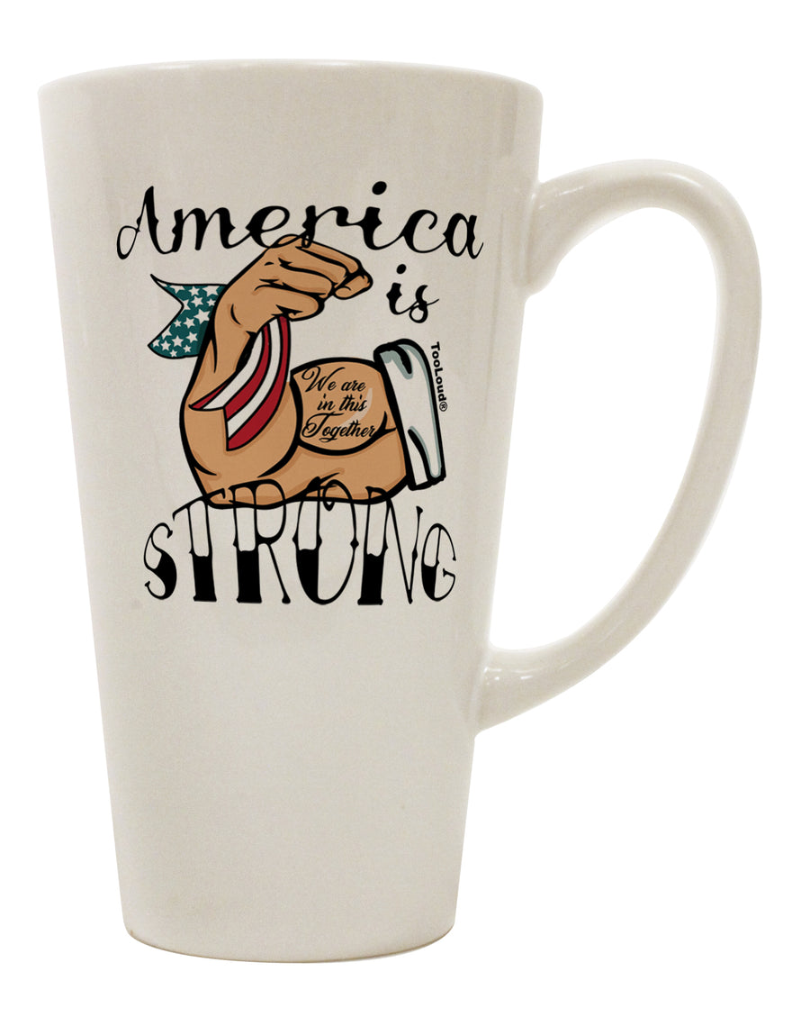 TooLoud America is Strong We will Overcome This 16 Ounce Conical Latte