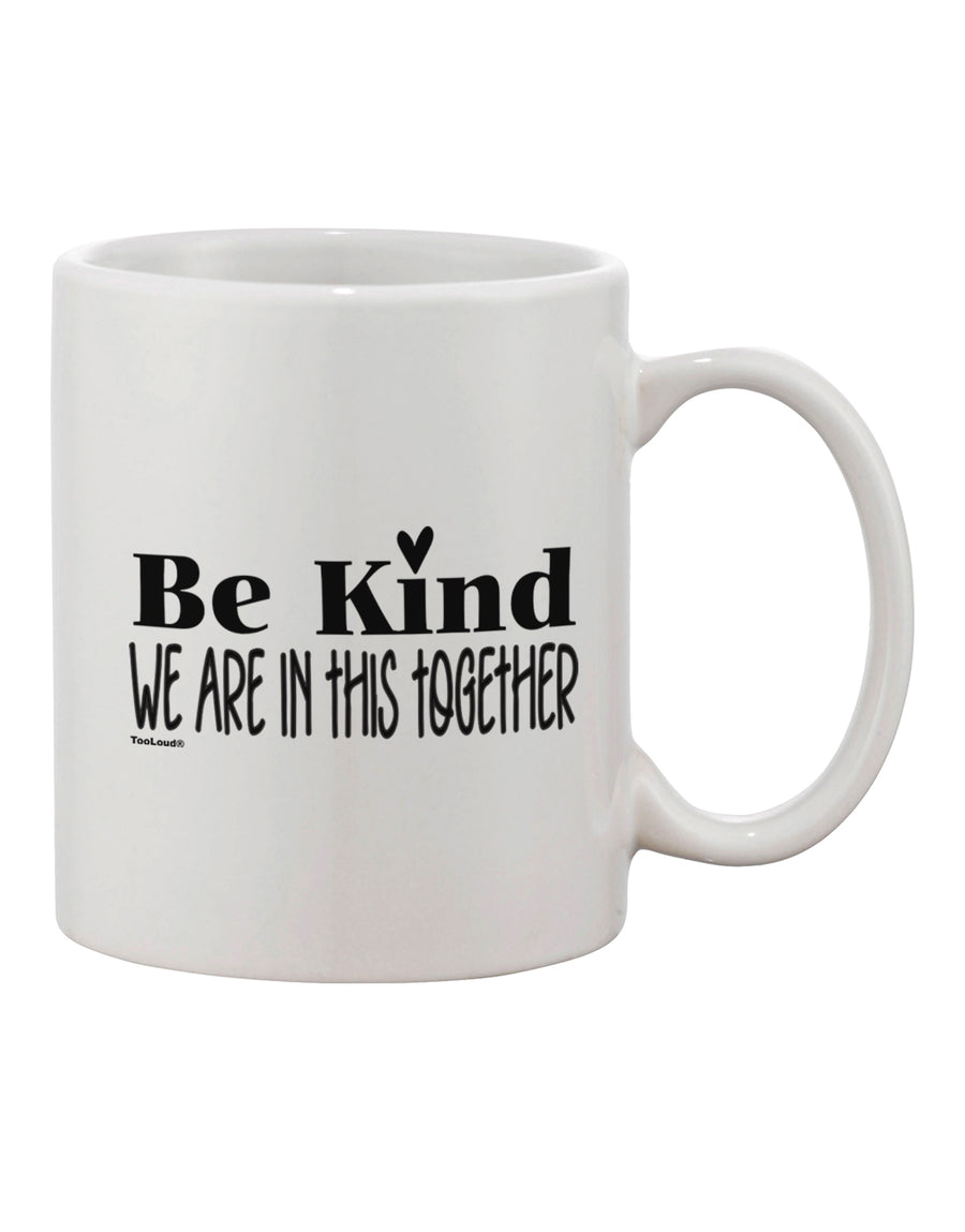 TooLoud Be kind we are in this together  Printed 11oz Coffee Mug