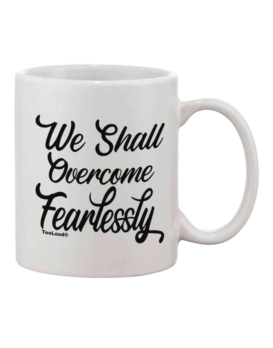 TooLoud We shall Overcome Fearlessly Printed 11oz Coffee Mug