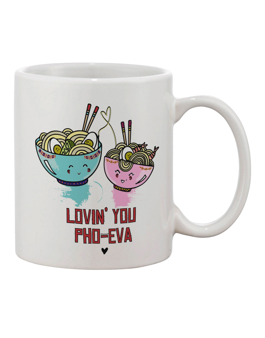 TooLoud Lovin you Pho Eva Printed 11oz Coffee Mug