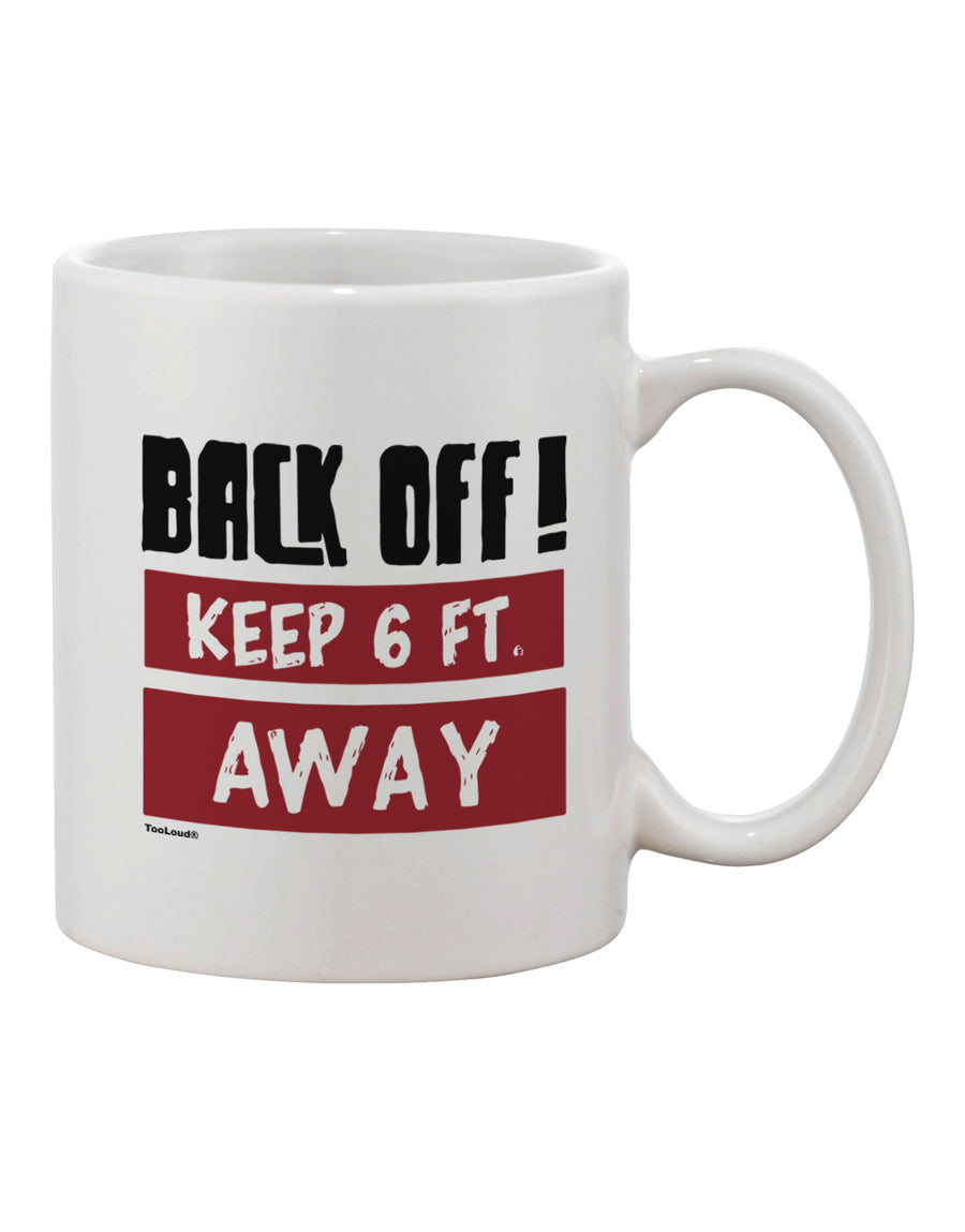 TooLoud BACK OFF Keep 6 Feet Away Printed 11oz Coffee Mug