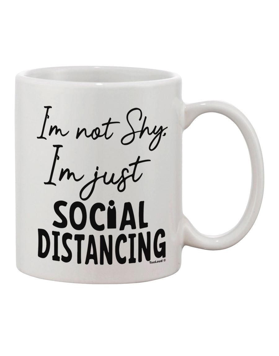 TooLoud I'm not Shy I'm Just Social Distancing Printed 11oz Coffee Mug