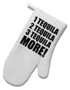 1 Tequila 2 Tequila 3 Tequila More White Printed Fabric Oven Mitt by TooLoud