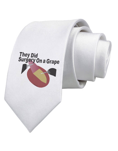 They Did Surgery On a Grape Printed White Neck Tie by TooLoud