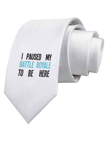 I Paused My Battle Royale To Be Here Funny Gamer Printed White Neck Tie by TooLoud