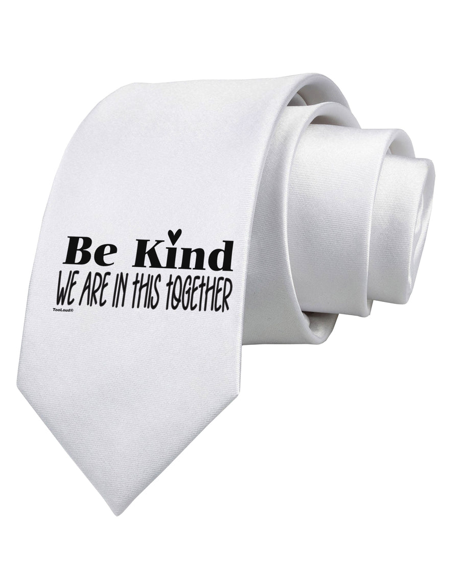 Be kind we are in this together  Printed White Neck Tie Tooloud