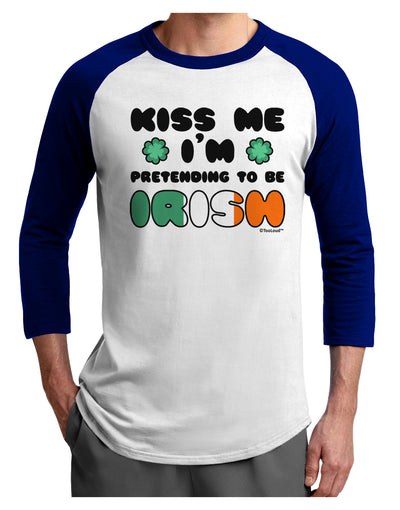 Kiss Me I'm Pretending to Be Irish Adult Raglan Shirt by TooLoud