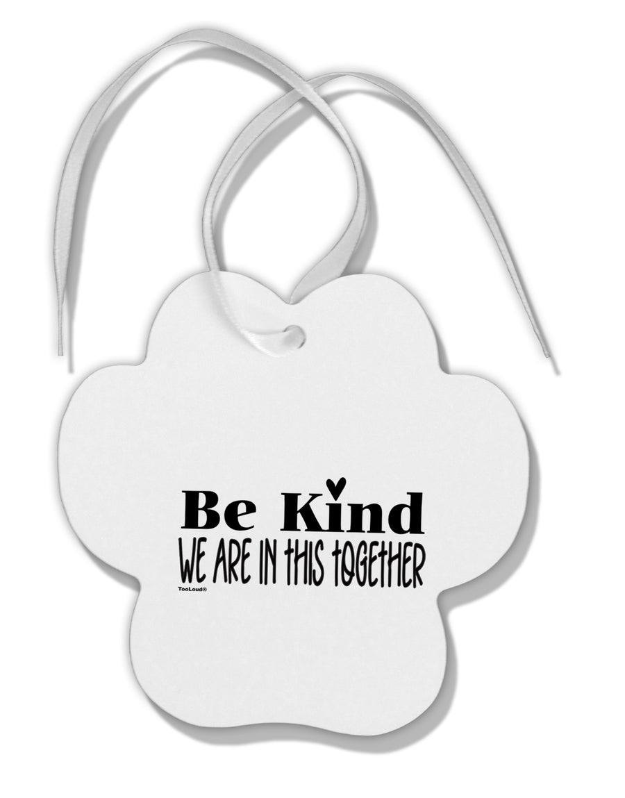 TooLoud Be kind we are in this together  Paw Print Shaped Ornament