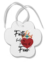 TooLoud Faith Fuels us in Times of Fear  Paw Print Shaped Ornament