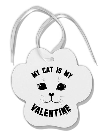 My Cat is my Valentine Paw Print Shaped Ornament by TooLoud