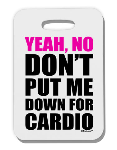 TooLoud Yeah No Don't Put Me Down For Cardio Thick Plastic Luggage Tag