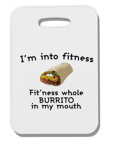 I'm Into Fitness Burrito Funny Thick Plastic Luggage Tag by TooLoud