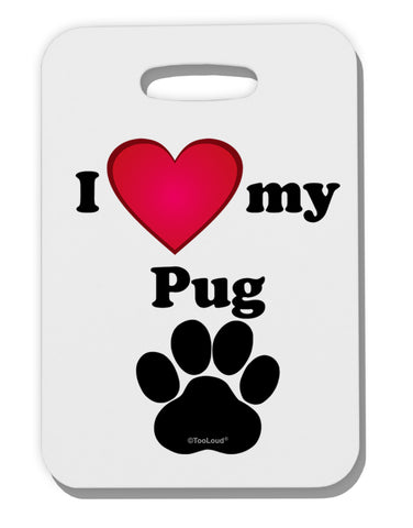 I Heart My Pug Thick Plastic Luggage Tag by TooLoud