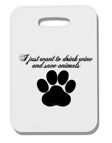 I Just Want To Drink Wine And Save Animals Thick Plastic Luggage Tag by TooLoud
