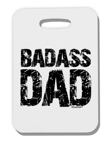 Badass Dad Thick Plastic Luggage Tag by TooLoud