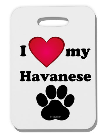 I Heart My Havanese Thick Plastic Luggage Tag by TooLoud