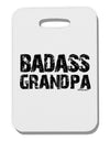 Badass Grandpa Thick Plastic Luggage Tag by TooLoud