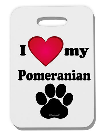 I Heart My Pomeranian Thick Plastic Luggage Tag by TooLoud