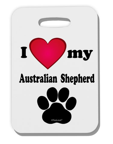 I Heart My Australian Shepherd Thick Plastic Luggage Tag by TooLoud