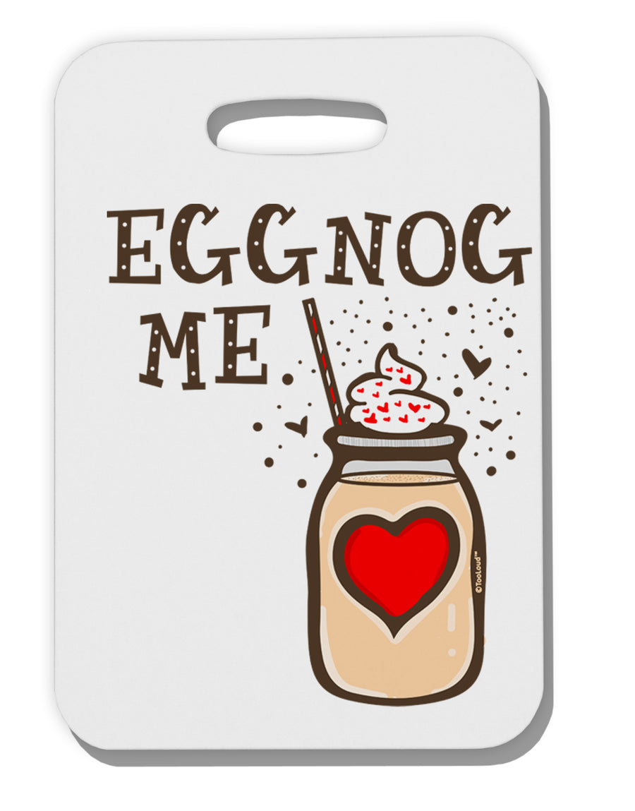 Eggnog Me Thick Plastic Luggage Tag Tooloud