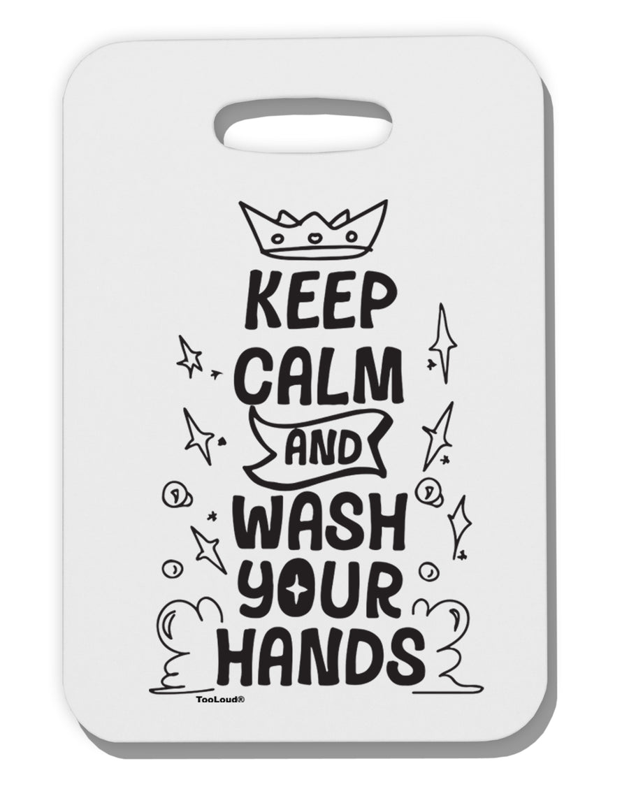 Keep Calm and Wash Your Hands Thick Plastic Luggage Tag Tooloud