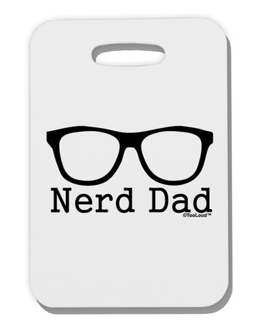 Nerd Dad - Glasses Thick Plastic Luggage Tag by TooLoud