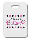 Cute As A Button Thick Plastic Luggage Tag
