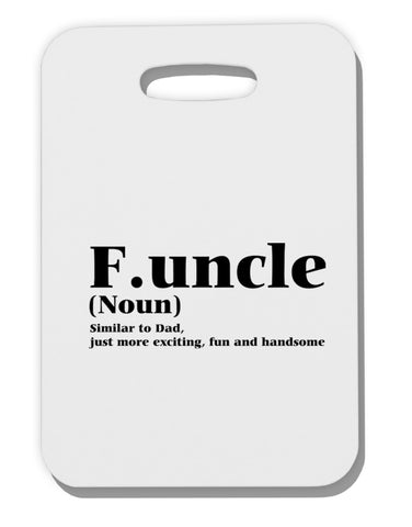 Funcle - Fun Uncle Thick Plastic Luggage Tag by TooLoud