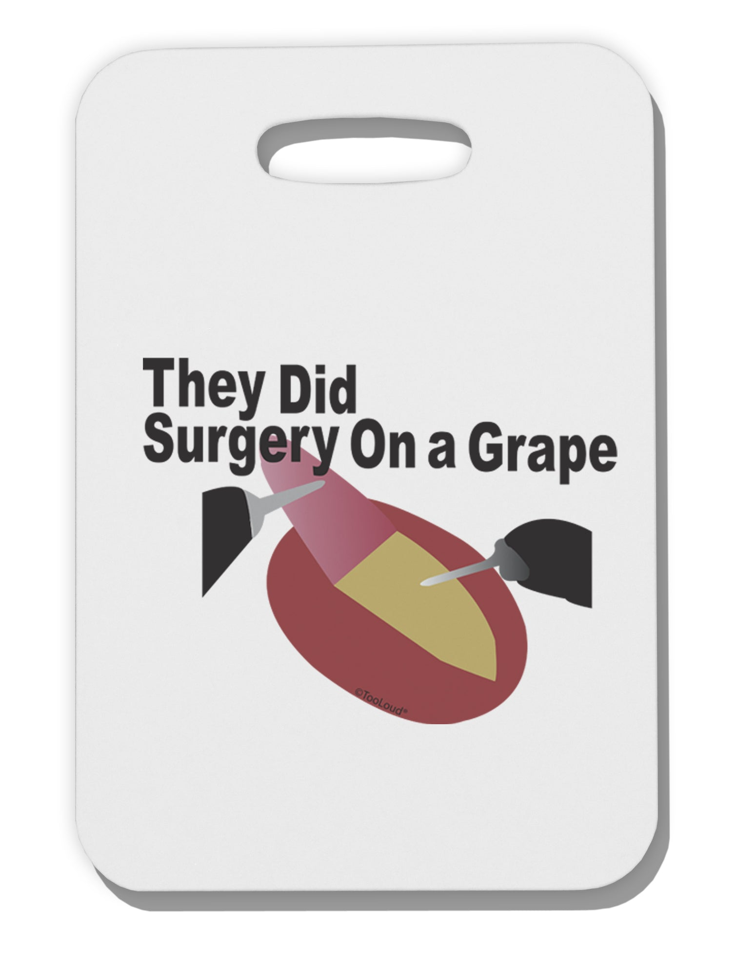 They Did Surgery On a Grape Thick Plastic Luggage Tag by TooLoud