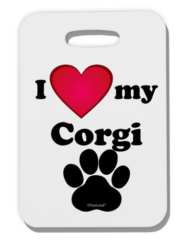 I Heart My Corgi Thick Plastic Luggage Tag by TooLoud