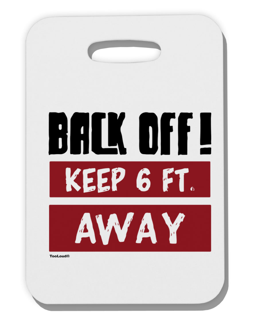 BACK OFF Keep 6 Feet Away Thick Plastic Luggage Tag Tooloud