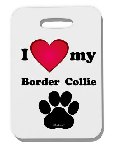 I Heart My Border Collie Thick Plastic Luggage Tag by TooLoud
